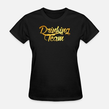 Drinking Quotes Drinking Team - Women's T-Shirt