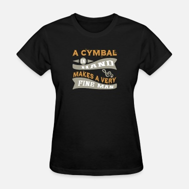 Cymbal A Cymbal in Hand Makes a Very Fine Man Gift - Women's T-Shirt
