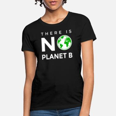 Change There is No Planet B Earth - Women's T-Shirt