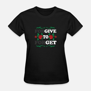 Forgiveness Forget (Gift) Forgive to forget - Women's T-Shirt