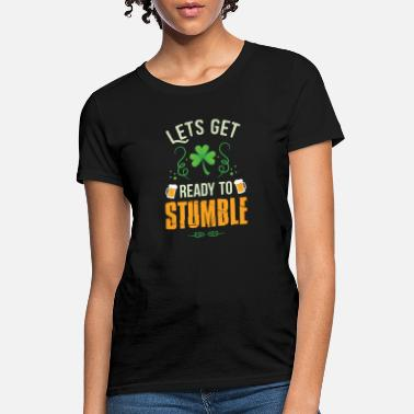 Parade Funny St Patrick's Day Let's get Ready To Stumble - Women's T-Shirt