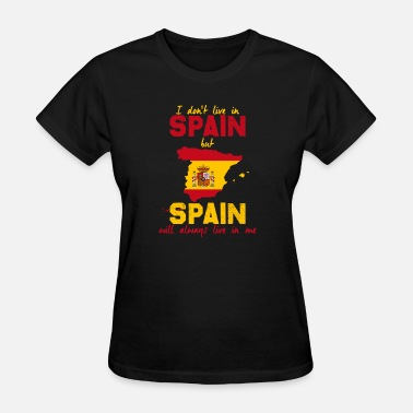 Spain I don´t live in spain gift nation love country - Women's T-Shirt