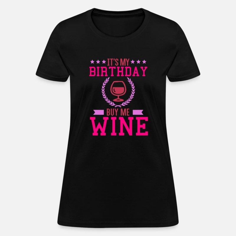 ee51167c It's My Birthday Buy Me Wine Women's T-Shirt | Spreadshirt