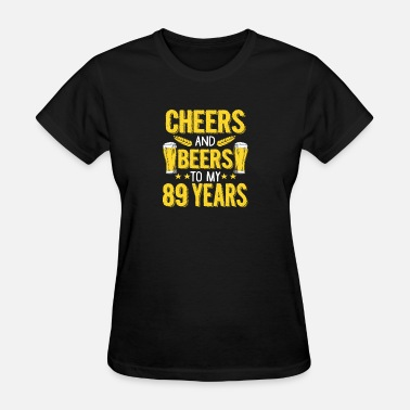89 Years Old (Gift) Cheers and beers to my 89 years - Women's T-Shirt