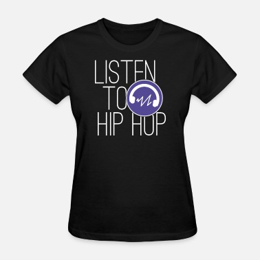 Hiphop Lyric Hip Hop Shirt Listen To Hiphop - Women's T-Shirt