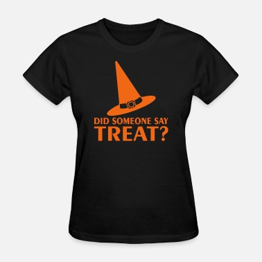 Witch Sayings Did Someone Say Treat Halloween Witch Hat - Women's T-Shirt