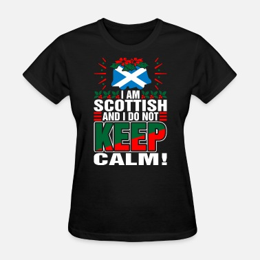 Scottish Calm Im Scottish Dont Keep Calm - Women's T-Shirt