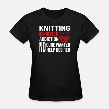 Stockinette Knitting Is An Addiction - Women's T-Shirt