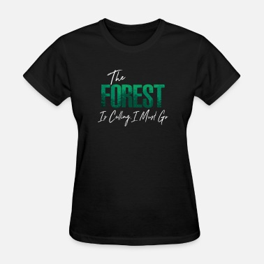 And I Must Go The Forest Is Calling I Must Go - Women's T-Shirt