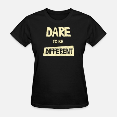 DARE TO BE DIFFERENT - Women's T-Shirt