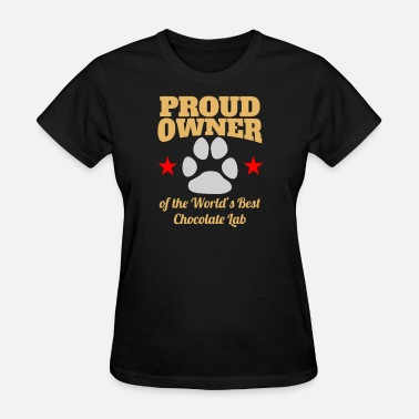 Proud Owner Of The World s Best Chocolate Lab - Women's T-Shirt