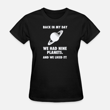 Back In My Day Back In My Day We Planets - Women's T-Shirt
