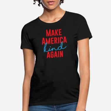 Kindness Slogans Make America Kind Again - Women's T-Shirt