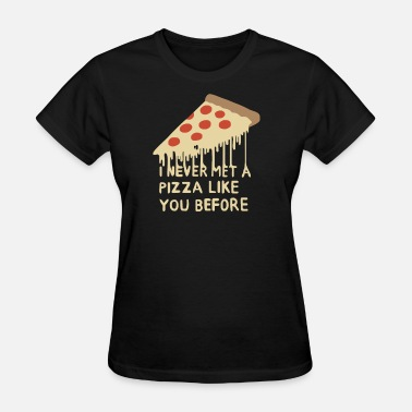 Pizza Funny Never met a Pizza Funny Pizza T Shirt - Women's T-Shirt