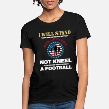 I Will Stand I WILL STAND WITH THOSE WHO PROTECT OUR COUNTRY - Women's T-Shirt