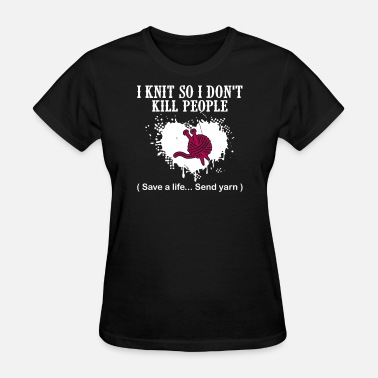 Stockinette I Knit So I Don't Kill People - Women's T-Shirt