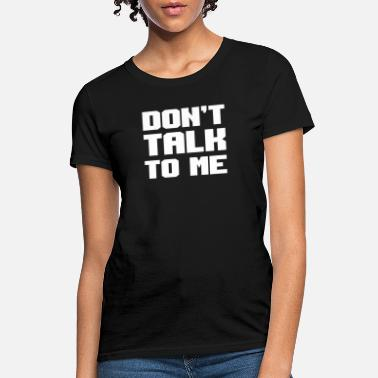 Vulgar Quotes Don'T Talk To Me Gift - Women's T-Shirt