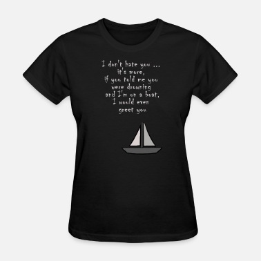 I Hate You I don't hate you - Women's T-Shirt