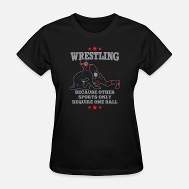 Wrestling Headgear Wrestling - Because other sports only require on - Women's T-Shirt