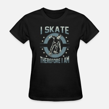Nude Skating Skater - I skate therefore I am - Women's T-Shirt