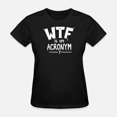 Acronym Joke WTF is an Acronym - Women's T-Shirt