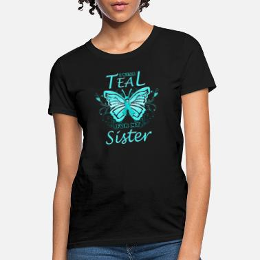 Teal Ovarian Cancer I Wear Teal For My Sister - Women's T-Shirt