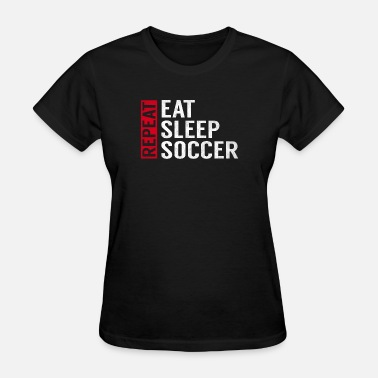 Sports Sayings Eat Sleep Soccer Repeat Funny Sports Quote Gag - Women's T-Shirt
