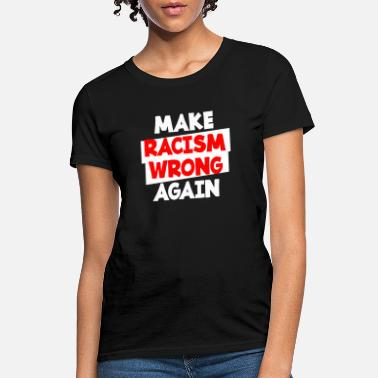 Make racism wrong again - Women's T-Shirt