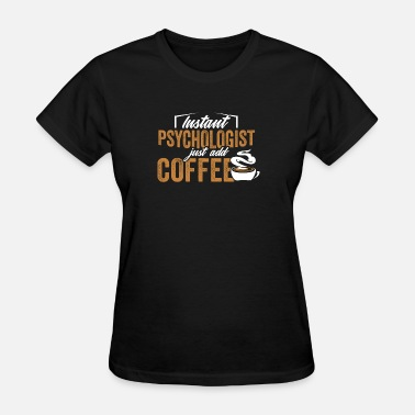 Therapist Psychology Psychologist Psychology Therapist Coffee Caffeine - Women's T-Shirt