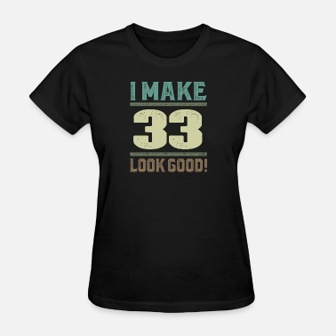 I-33 I Make 33 Look Good! - Women's T-Shirt