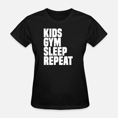 Gym Mother Kids Gym Sleep Repeat - Funny Gym TShirt Mother's - Women's T-Shirt