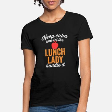 Lunch Keep Calm and Let The Lunch Lady Handle It Shirt School - Women's T-Shirt