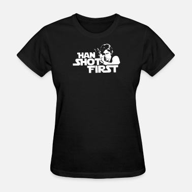 Shot First Shot First - Women's T-Shirt