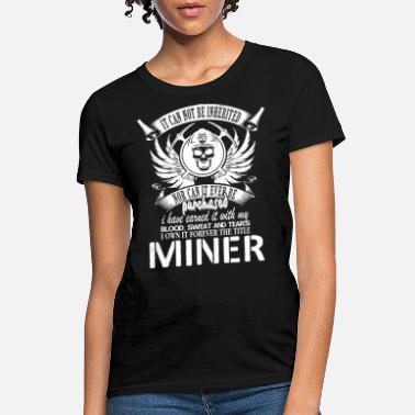 Mining The Miner's Blood Sweat And Tears T Shirt - Women's T-Shirt