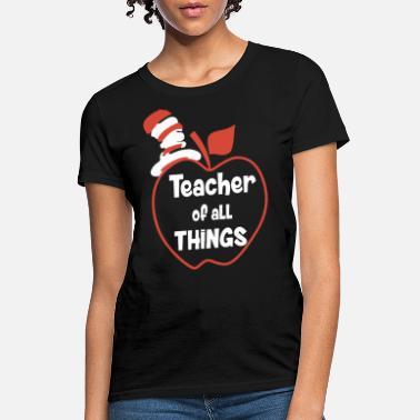 128f9d9c Dr. Seuss teacher of all things teacher t shirts - Women's