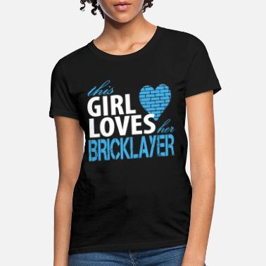 Bricklayer this girl loves her bricklayer girfriend t shirts - Women's T-Shirt