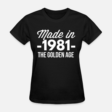1981 Aged Made in 1981 the golden age - Women's T-Shirt