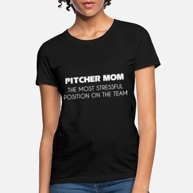 pitcher mom the most stressful position on the tea - Women's T-Shirt