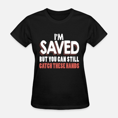 Embrace The Grind i m saved but you can still catch these hands raci - Women's T-Shirt