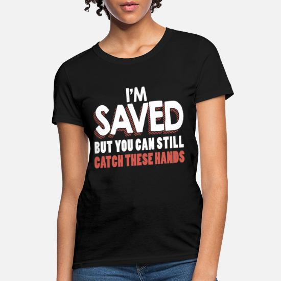 2e66567001e9d i m saved but you can still catch these hands raci Women's T-Shirt ...