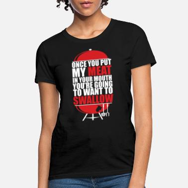 92d1588d Shop Once You Put My Meat In Mouth T-Shirts online | Spreadshirt
