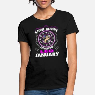 Curtsy Kneel Before The Queen Of Leo January - Women's T-Shirt