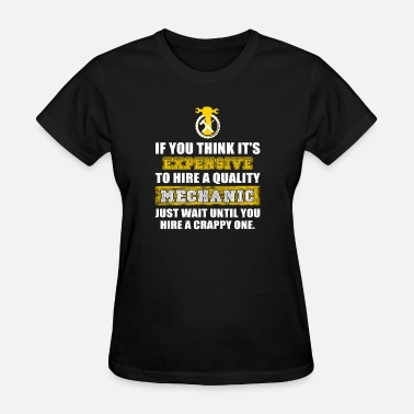 Qual€ MECHANIC - u think it's expensive to hire a qual - Women's T-Shirt