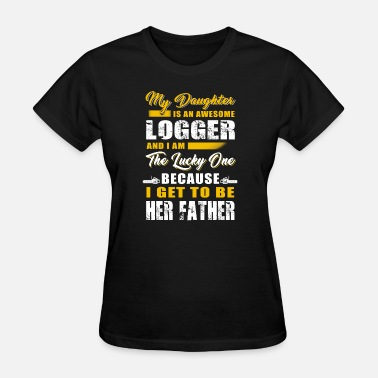 Love My Logger Logger - my daughter is an awesome logger i'm th - Women's T-Shirt