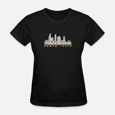 City Of Perth Perth city - Cousins, judo, matera - Women's T-Shirt