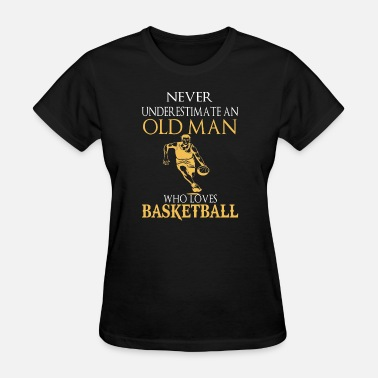 Old Man Basketball Basketball – An old man who loves basketball - Women's T-Shirt
