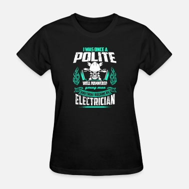 Electrician Girlfriend Electrician - I was once a polite well manner ma - Women's T-Shirt