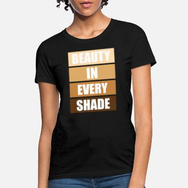 Shade Melanin Queen Beauty in Every Shade Black History - Women's T-Shirt