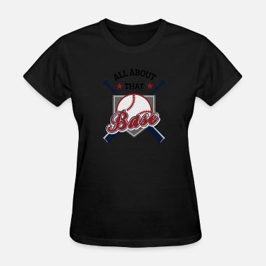 All About That Base All About That Base - Women's T-Shirt