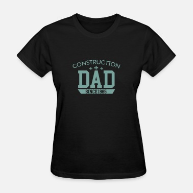 Construction Worker Dad Construction Dad - Women's T-Shirt